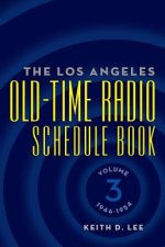 Los Angeles Old-Time Radio Schedule Book Volume 3, 1946-1954