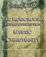 Rosicrucian Cosmo-Conception Mystic Christianity (1922)