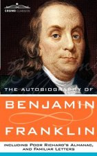 Autobiography of Benjamin Franklin, Including Poor Richard's Almanac, and Familiar Letters