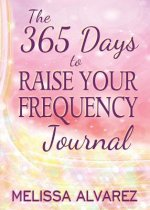 365 Days to Raise Your Frequency Journal