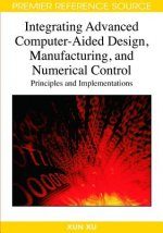 Integrating Advanced Computer-aided Design, Manufacturing, and Numerical Control