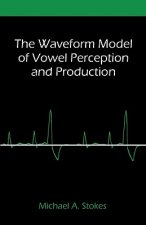 Waveform Model of Vowel Perception and Production