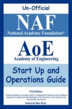 Unofficial National Academy Foundation* (Naf) Academy of Engineering (Aoe) Start Up and Operations Guide, First Edition