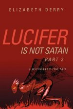 Lucifer Is Not Satan Part 2