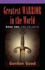 GREATEST WARRIOR IN THE WORLD - Book 1