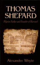 Thomas Shepard, Pilgrim Father and Founder of Harvard