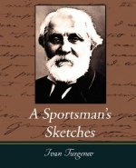 Sportsman's Sketches Works of Ivan Turgenev, Vol. I