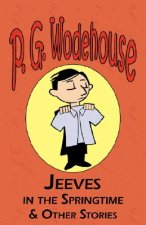 Jeeves in the Springtime & Other Stories - From the Manor Wodehouse Collection, a Selection from the Early Works of P. G. Wodehouse