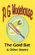 Gold Bat & Other Stories - From the Manor Wodehouse Collection, a Selection from the Early Works of P. G. Wodehouse