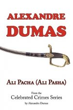 Ali Pacha (Ali Pasha) - From the Celebrated Crimes Series by Alexandre Dumas