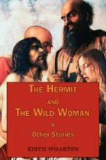 Hermit and the Wild Woman & Other Stories - Tales by Edith Wharton