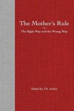 Mothers Rule; Or the Right Way and the Wrong Way