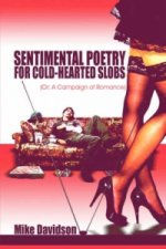 Sentimental Poetry for Cold-Hearted Slobs