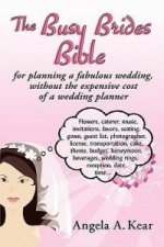 Busy Brides Bible for Planning a Fabulous Wedding Without the Expensive Cost of a Wedding Planner