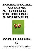 Practical Craps, a Guide to Being a Winner with Dice