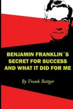 Benjamin Franklin's Secret of Success and What It Did for Me