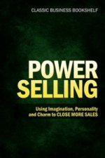 Power Selling - Using Imagination, Personality, and Charm to Close More Sales
