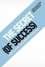 Secret (of Success) - How to Make Your Dreams Come True