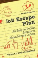 Job Escape Plan - An Easy-to-Follow System to Make Money Online (Volume 2 - Cash on Demand)