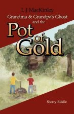 L J MacKinley Grandma and Grandpa's Ghost and the Pot of Gold