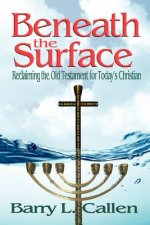 Beneath the Surface, Reclaiming the Old Testament for Today's Christians