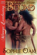 Bound [A Faery Story] [The Sophie Oak Collection] (Siren Publishing Menage Everlasting)