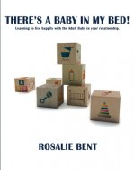 There's a Baby in My Bed! Learning to Live with the Adult Baby in Your Relationship.