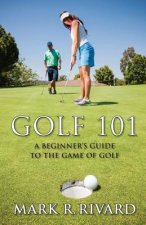 Golf 101. a Beginner's Guide to the Game of Golf