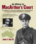 Officer in MacArthur's Court. a Memoir of the First Headquarters Commandant for General Douglas MacArthur in Australia.