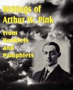 Writings of Arthur W. Pink from Booklets and Pamphlets