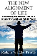 New Alignment of Life, Concerning the Mental Laws of a Greater Personal and Public Power