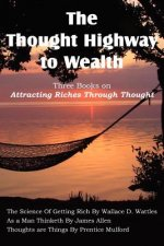 Thought Highway to Wealth - Three Books on Attracting Riches Through Thought