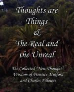 Thoughts are Things & The Real and the Unreal