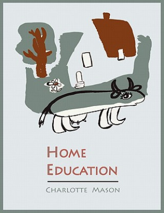 Home Education [Charlotte Mason's Homeschooling Series]