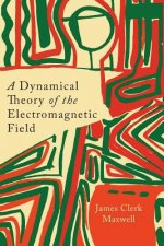 Dynamical Theory of the Electromagnetic Field