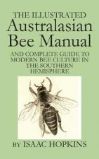 Illustrated Australasian Bee Manual and Complete Guide to Modern Bee Culture in the Southern Hemisphere
