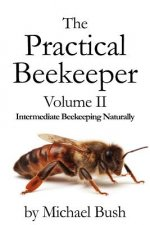 Practical Beekeeper Volume II Intermediate Beekeeping Naturally