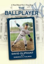 Ballplayer, a Novel Based on a True Story