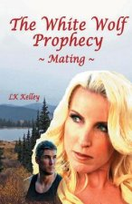 White Wolf Prophecy - Mating - Book 1