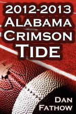2012 - 2013 Alabama Crimson Tide - SEC Champions, the Pursuit of Back-To-Back BCS National Championships, & a College Football Legacy