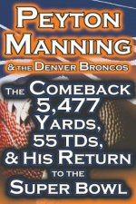 Peyton Manning & the Denver Broncos - The Comeback 5,477 Yards, 55 Tds, & His Return to the Super Bowl