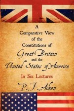 Comparative View of the Constitutions of Great Britain and the United States of America