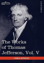 Works of Thomas Jefferson, Vol. V (in 12 Volumes)