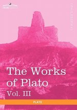 Works of Plato, Vol. III (in 4 Volumes)