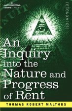 Inquiry Into the Nature and Progress of Rent and the Principles by Which It Is Regulated
