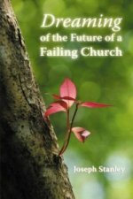 Dreaming of the Future of a Failing Church