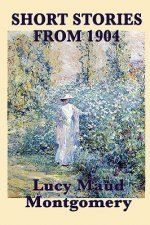 Short Stories of Lucy Maud Montgomery from 1904