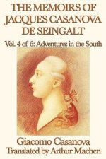 Memoirs of Jacques Casanova de Seingalt Vol. 4 Adventures in the South