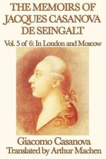 Memoirs of Jacques Casanova de Seingalt Vol. 5 in London and Moscow