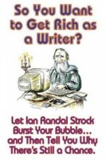 So You Want to Get Rich as a Writer? Let Ian Randal Strock Burst Your Bubble... and Then Tell You Why There's Still a Chance.